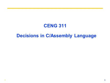 * 1 CENG 311 Decisions in C/Assembly Language * 2 Review (1/2) ° In MIPS Assembly Language: Registers replace C variables One Instruction (simple operation)