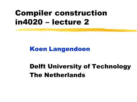Compiler construction in4020 – lecture 2 Koen Langendoen Delft University of Technology The Netherlands.