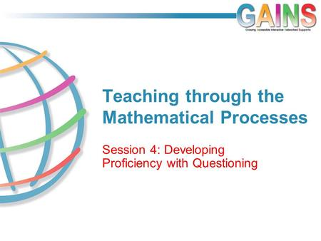 Teaching through the Mathematical Processes Session 4: Developing Proficiency with Questioning.