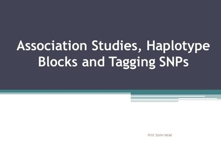 Association Studies, Haplotype Blocks and Tagging SNPs Prof. Sorin Istrail.