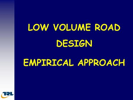 LOW VOLUME ROAD DESIGN EMPIRICAL APPROACH.