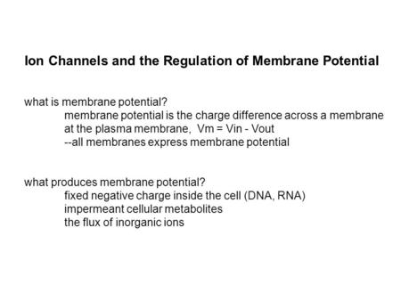 What is membrane potential? membrane potential is the charge difference across a membrane at the plasma membrane, Vm = Vin - Vout --all membranes express.