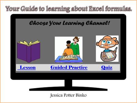 LessonGuided PracticeQuiz Choose Your Learning Channel! Jessica Potter Binko.
