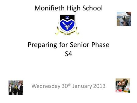 Monifieth High School Preparing for Senior Phase S4 Wednesday 30 th January 2013.