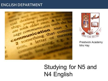 Studying for N5 and N4 English ENGLISH DEPARTMENT Prestwick Academy Mrs Hay.