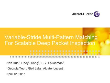 Variable-Stride Multi-Pattern Matching For Scalable Deep Packet Inspection Nan Hua 1, Haoyu Song 2, T. V. Lakshman 2 1 Georgia Tech, 2 Bell Labs, Alcatel-Lucent.