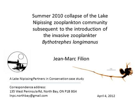 Summer 2010 collapse of the Lake Nipissing zooplankton community subsequent to the introduction of the invasive zooplankter Bythotrephes longimanus Jean-Marc.