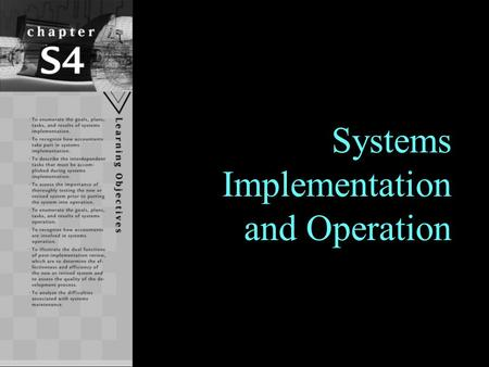 1 Systems Implementation and Operation. Learning Objectives To enumerate the goals, plans, tasks, and results of systems implementation. To recognize.