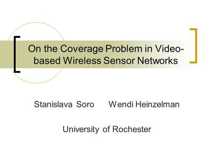 On the Coverage Problem in Video- based Wireless Sensor Networks Stanislava Soro Wendi Heinzelman University of Rochester.