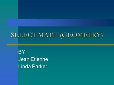 SELECT MATH (GEOMETRY) BY Jean Etienne Linda Parker.