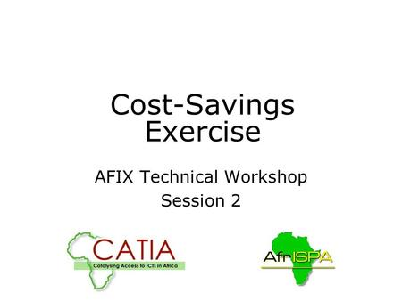 Cost-Savings Exercise AFIX Technical Workshop Session 2.