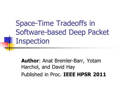 Space-Time Tradeoffs in Software-based Deep Packet Inspection Author: Anat Bremler-Barr, Yotam Harchol, and David Hay Published in Proc. IEEE HPSR 2011.