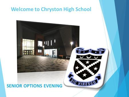 Welcome to Chryston High School SENIOR OPTIONS EVENING.