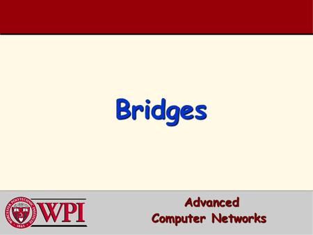 BridgesBridges Advanced Advanced Computer Networks.