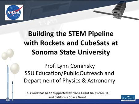 Prof. Lynn Cominsky SSU Education/Public Outreach and Department of Physics & Astronomy This work has been supported by NASA Grant NNX12AB97G and California.