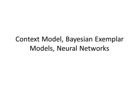 Context Model, Bayesian Exemplar Models, Neural Networks.