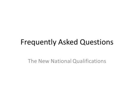 Frequently Asked Questions The New National Qualifications.