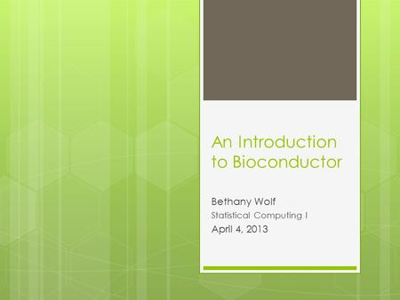 An Introduction to Bioconductor Bethany Wolf Statistical Computing I April 4, 2013.