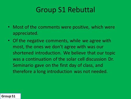 Group S1 Rebuttal Most of the comments were positive, which were appreciated. Of the negative comments, while we agree with most, the ones we don't agree.