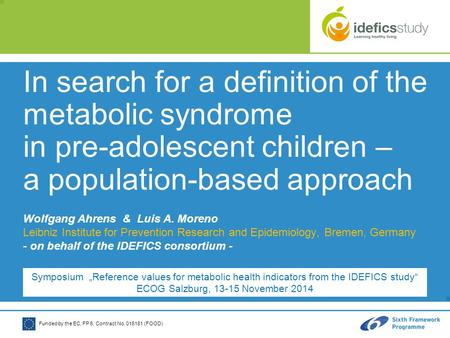 Funded by the EC, FP 6, Contract No. 016181 (FOOD) In search for a definition of the metabolic syndrome in pre-adolescent children – a population-based.