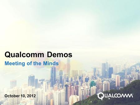 Qualcomm Demos Meeting of the Minds October 10, 2012.