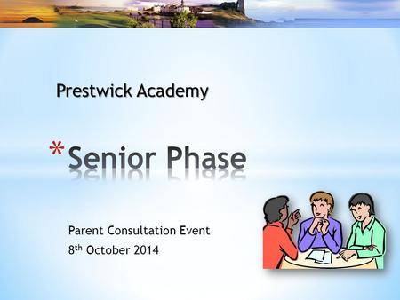 Parent Consultation Event 8 th October 2014 Prestwick Academy.