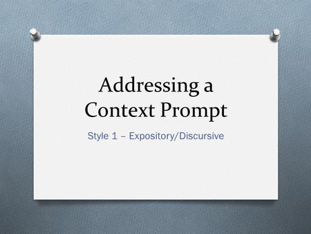 Addressing a Context Prompt Style 1 – Expository/Discursive.