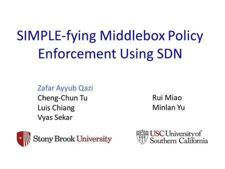 SIMPLE-fying Middlebox Policy Enforcement Using SDN Zafar Ayyub Qazi Cheng-Chun Tu Luis Chiang Vyas Sekar Rui Miao Minlan Yu.