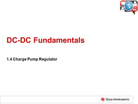 DC-DC Fundamentals 1.4 Charge Pump Regulator. What is a Charge Pump Regulator? The charge pump regulator is a kind of switching regulator that delivers.