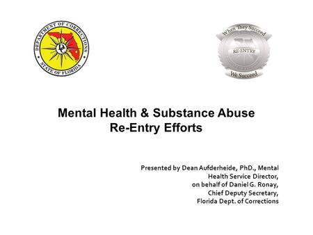 Presented by Dean Aufderheide, PhD., Mental Health Service Director, on behalf of Daniel G. Ronay, Chief Deputy Secretary, Florida Dept. of Corrections.