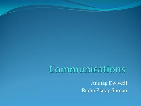 Anurag Dwivedi Rudra Pratap Suman. Scope of Communica tion Telephones and Cell Phones.