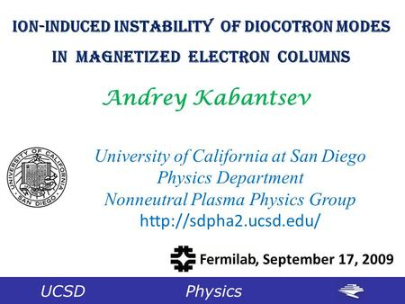 Ion-Induced Instability of Diocotron Modes In Magnetized Electron Columns Andrey Kabantsev University of California at San Diego Physics Department Nonneutral.