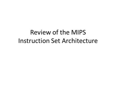 Review of the MIPS Instruction Set Architecture. RISC Instruction Set Basics All operations on data apply to data in registers and typically change the.