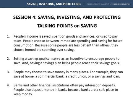 SESSION 4: SAVING, INVESTING, AND PROTECTING TALKING POINTS on SAVING SAVING, INVESTING, AND PROTECTING 1.People's income is saved, spent on goods and.