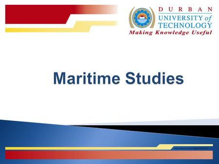  ND: Maritime Studies (Sea-going and Shore-based)  ND: Mechanical Engineering with marine electives  Non-diploma (holders of a Mechanical Engineering.