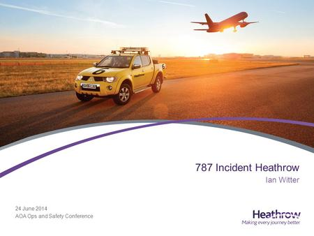 24 June 2014 AOA Ops and Safety Conference 787 Incident Heathrow Ian Witter.