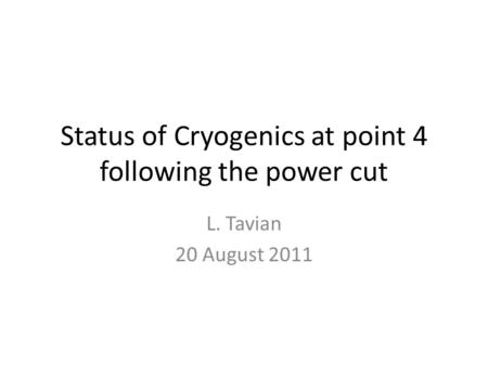 Status of Cryogenics at point 4 following the power cut L. Tavian 20 August 2011.