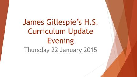 James Gillespie's H.S. Curriculum Update Evening Thursday 22 January 2015.
