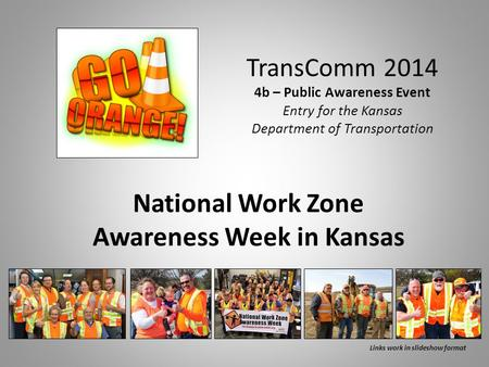 TransComm 2014 4b – Public Awareness Event Entry for the Kansas Department of Transportation National Work Zone Awareness Week in Kansas Links work in.