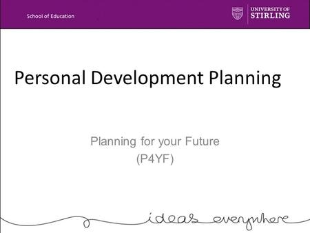 Personal Development Planning Planning for your Future (P4YF)