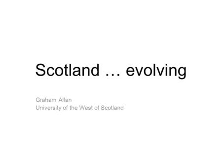 Scotland … evolving Graham Allan University of the West of Scotland.
