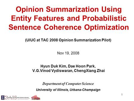 1 Opinion Summarization Using Entity Features and Probabilistic Sentence Coherence Optimization (UIUC at TAC 2008 Opinion Summarization Pilot) Nov 19,