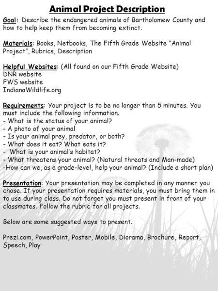 Animal Project Description Goal: Describe the endangered animals of Bartholomew County and how to help keep them from becoming extinct. Materials: Books,