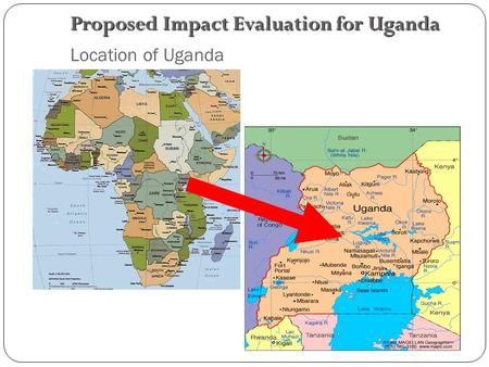 Location of Uganda Proposed Impact Evaluation for Uganda.