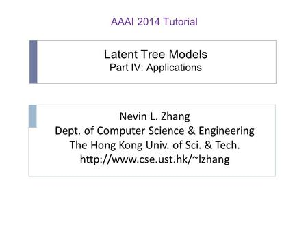 Latent Tree Models Part IV: Applications Nevin L. Zhang Dept. <strong>of</strong> Computer Science & Engineering The Hong Kong Univ. <strong>of</strong> Sci. & Tech.