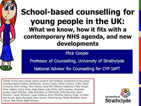 School-based counselling for young people in the UK: What we know, how it fits with a contemporary NHS agenda, and new developments Mick Cooper Professor.