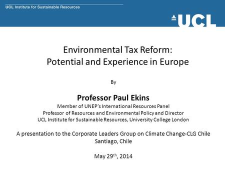 Environmental Tax Reform: Potential and Experience in Europe By Professor Paul Ekins Member of UNEP's International Resources Panel Professor of Resources.