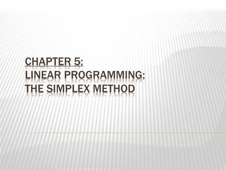Chapter 5: Linear Programming: The Simplex Method