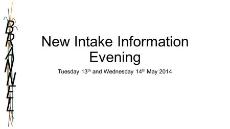 New Intake Information Evening Tuesday 13 th and Wednesday 14 th May 2014.