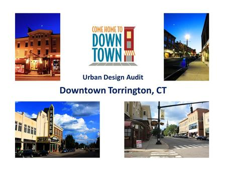 Urban Design Audit Downtown Torrington, CT. P = Peripheral Connectivity Connectivity to Surrounding Districts: Logical and efficient traffic flow, linkages.